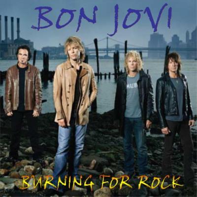 Bon Jovi - Burning For Rock (2008)