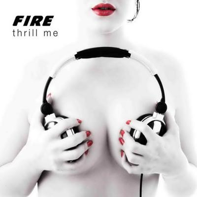 Fire - Thrill Me (2009)