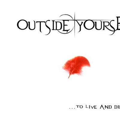 Outside-Yourself - Outside-Yourself…To Live And Die By Fire (2010)