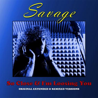 Savage - So Close & I'm Loosing You (1988) (Remaster 2009)